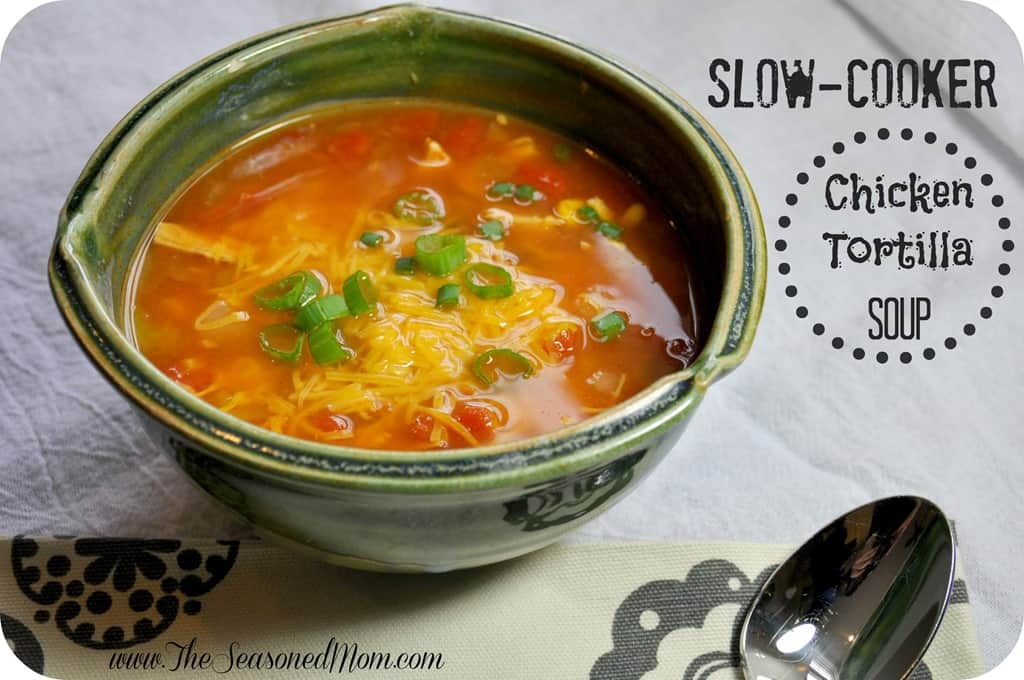 Slow Cooker Chicken Tortilla Soup. My recipe is here .