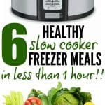 6 Healthy Slow Cooker Freezer Meals in Less Than 1 Hour!