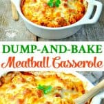 Collage image of Dump and Bake Meatball Casserole
