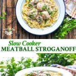Long collage of Slow Cooker Meatball Stroganoff