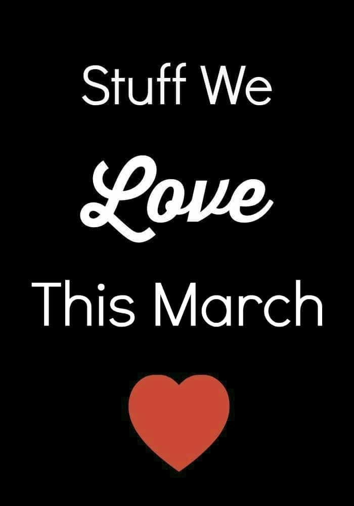 Stuff We Love March