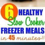 6 Healthy Slow Cooker Freezer Meals in 45 Minutes