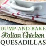 A collage image of dump and bake Italian quesadillas