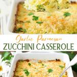 Long collage image of Garlic Parmesan Zucchini Casserole Recipe