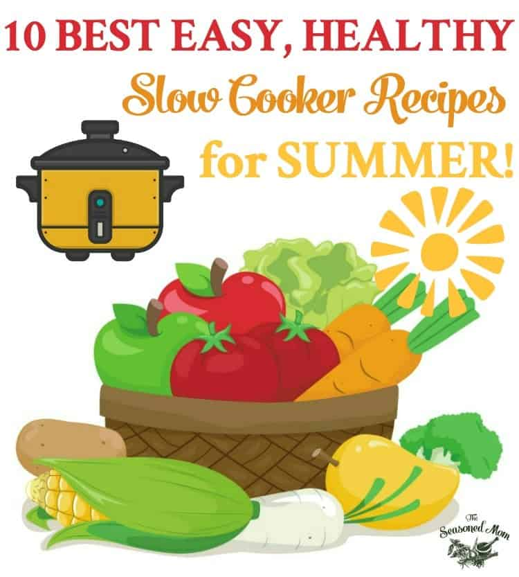 Easy Healthy Slow Cooker Recipes For Summer!