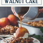 Pouring sauce on top of caramel apple walnut cake with text title box at top