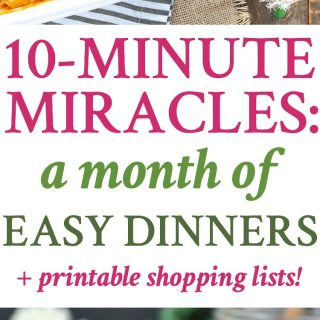 10-Minute Miracles: A Month of Easy Dinners!