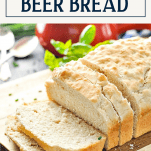 Sliced loaf of the best beer bread recipe with text title box at top