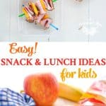 Easy Snack and Lunch Ideas for Kids