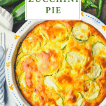 Overhead shot of zucchini pie with a text title at top