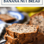 Stacked slices of very moist banana nut bread recipe on a cutting board with a text title box at the top