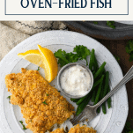 Overhead shot of a plate of crispy oven fried fish with text title box at top