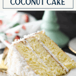 Slice of the best coconut cake recipe on a plate with text title box at top