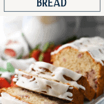 Close up shot of strawberry bread with text title box at top