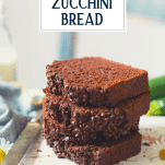 Stack of slices of the best double chocolate zucchini bread with text title overlay