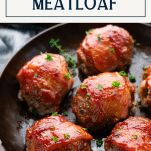 Pan of mini bacon wrapped meatloaf with text title box at top